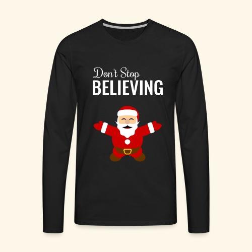 santa claus don t stop believing - Men's Premium Long Sleeve T-Shirt
