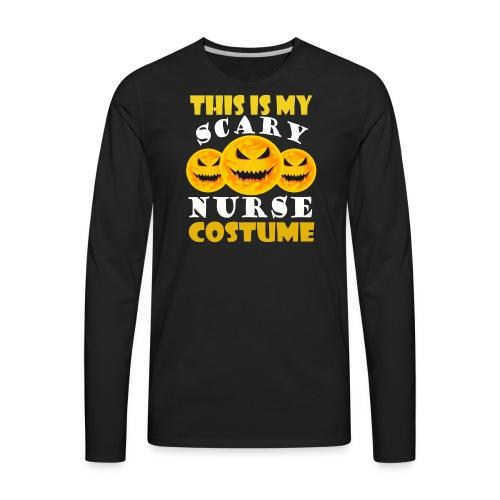 This is my scary Nurse Costume T-shirt - Men's Premium Long Sleeve T-Shirt
