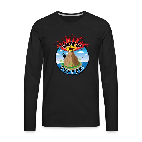 ShowUpandSuffer_Volcano_P4L_colors - Men's Premium Long Sleeve T-Shirt