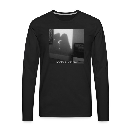 I want to be with you. - Men's Premium Long Sleeve T-Shirt