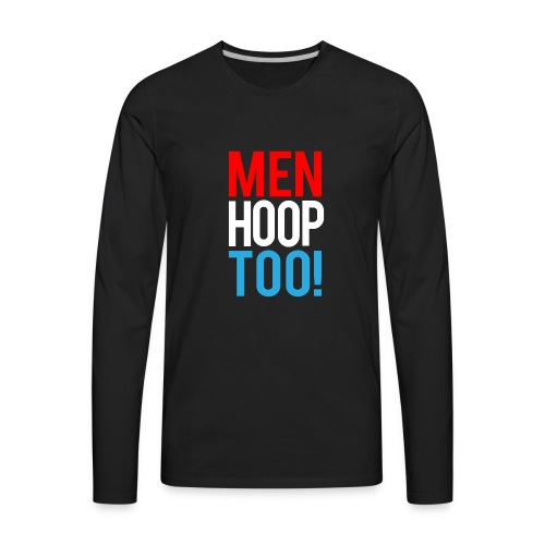 Red, White & Blue ---- Men Hoop Too! - Men's Premium Long Sleeve T-Shirt