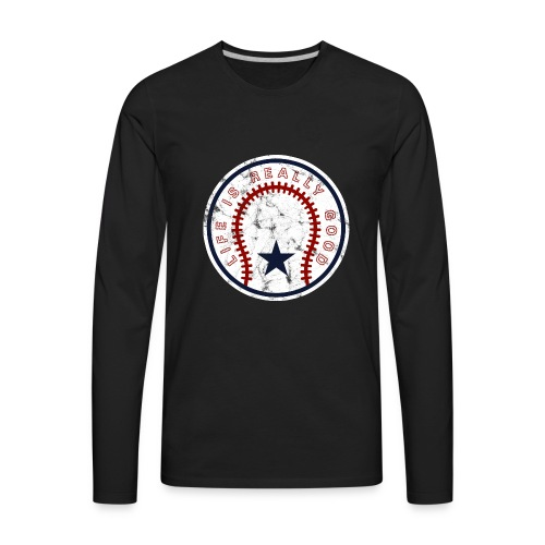 Life Is Really Good Baseball - Men's Premium Long Sleeve T-Shirt