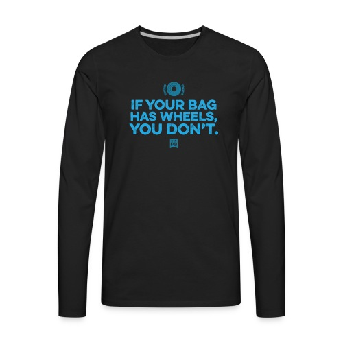 Only your bag has wheels - Men's Premium Long Sleeve T-Shirt