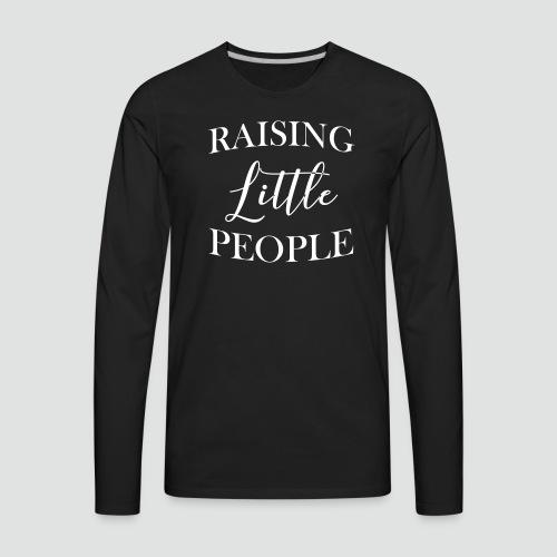 RAISING LITTLE PEOPLE - Men's Premium Long Sleeve T-Shirt