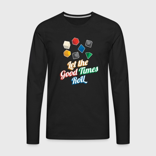 Let the Good Times Roll Dungeons & Dragons Dice - Men's Premium Long Sleeve T-Shirt