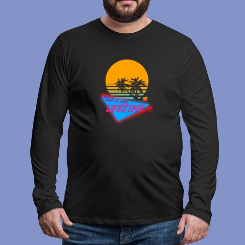 Have a nice LIFETIME - Men's Premium Long Sleeve T-Shirt