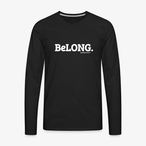 BeLONG. @jeffgpresents - Men's Premium Long Sleeve T-Shirt