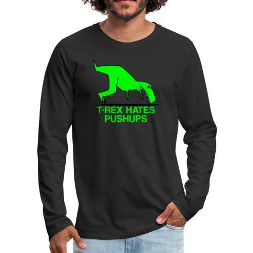 T-Rex Hates Pushups - Men's Premium Long Sleeve T-Shirt