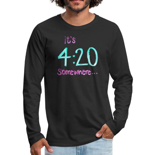 It's 4:20 somewhere... This is NOT about weed. - Men's Premium Long Sleeve T-Shirt