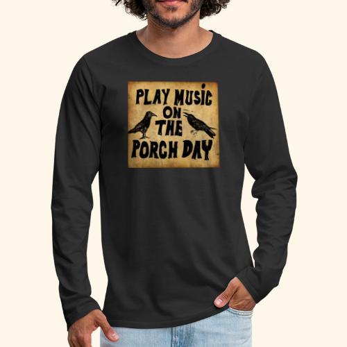 Play Music on te Porch Day - Men's Premium Long Sleeve T-Shirt