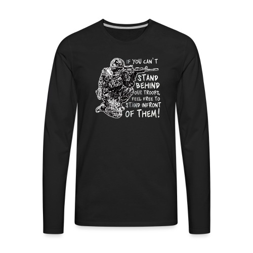 Stand Behind Our Troops Canadian Military - Men's Premium Long Sleeve T-Shirt