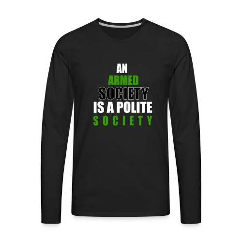 An Armed Society Is A Polite Society - Men's Premium Long Sleeve T-Shirt