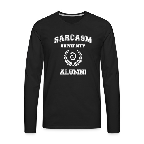 Sarcasm University Alumni - Men's Premium Long Sleeve T-Shirt