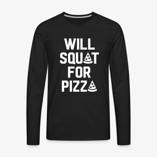 Will Squat For Pizza - Men's Premium Long Sleeve T-Shirt