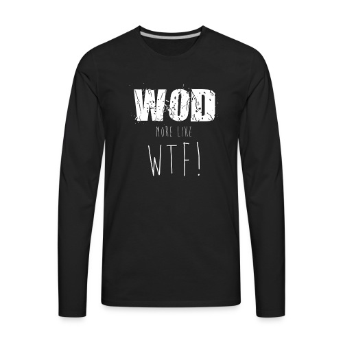WOD more like WTF - Men's Premium Long Sleeve T-Shirt