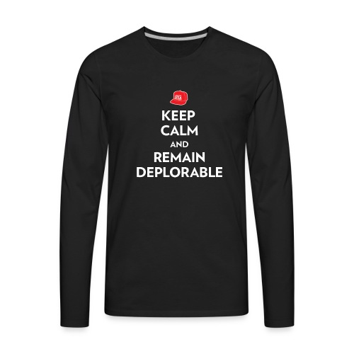 Keep Calm and Remain Deplorable - Men's Premium Long Sleeve T-Shirt