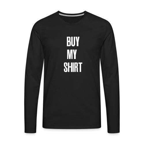 Buy My Shirt - Men's Premium Long Sleeve T-Shirt