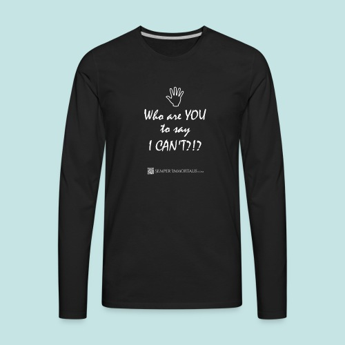 You say I can't? (white) - Men's Premium Long Sleeve T-Shirt
