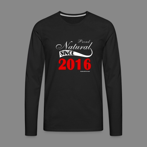 Been Natural Since 2016 - Men's Premium Long Sleeve T-Shirt