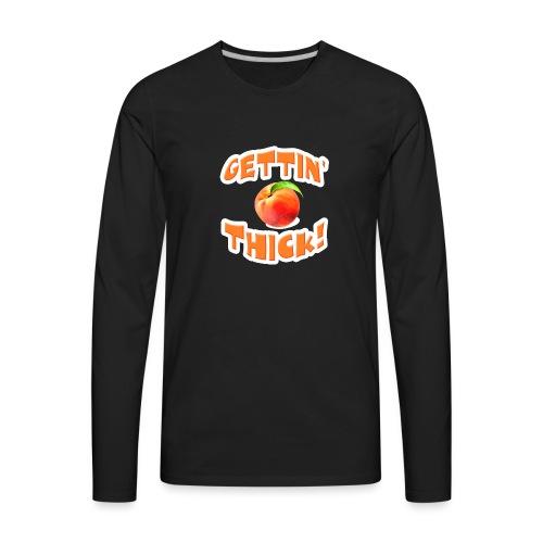 Gettin' Thick Women's Premium T-Shirt - Men's Premium Long Sleeve T-Shirt