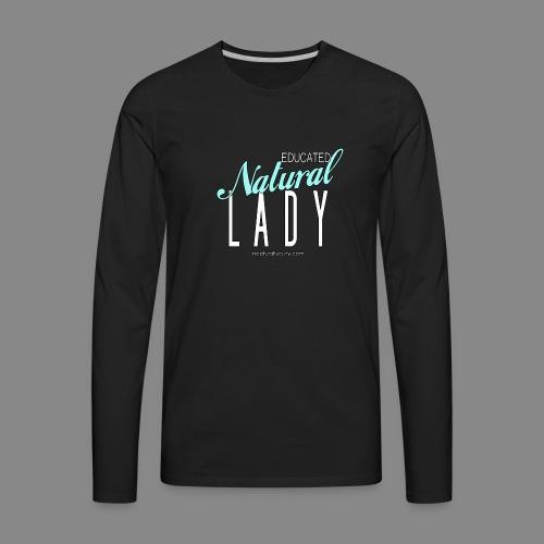 Educated Natural Lady - Men's Premium Long Sleeve T-Shirt