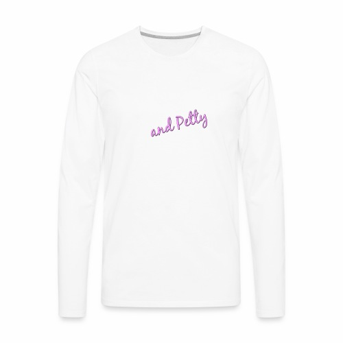 Woke and Petty AF - Men's Premium Long Sleeve T-Shirt
