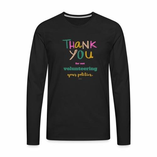 Thank you for not volunteering your politics - Men's Premium Long Sleeve T-Shirt