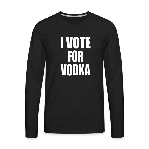 I Vote for Vodka - Men's Premium Long Sleeve T-Shirt