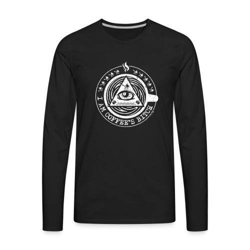 I am coffee's bitch. - Men's Premium Long Sleeve T-Shirt