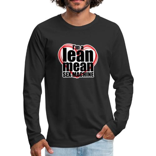 I'm a Lean Mean Sex Machine - Sexy Clothing - Men's Premium Long Sleeve T-Shirt