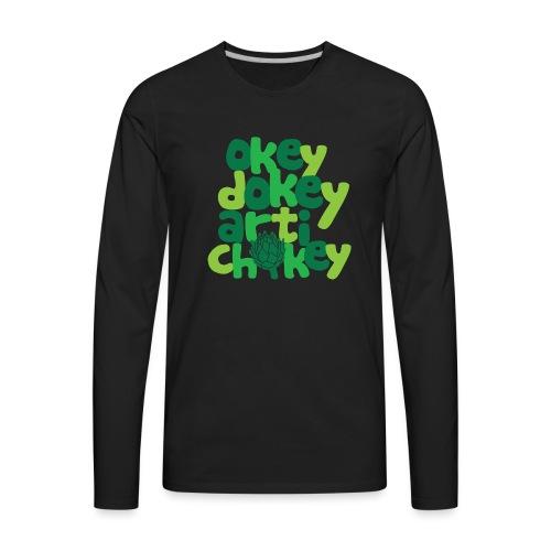 Okey Dokey Artichokey - Men's Premium Long Sleeve T-Shirt