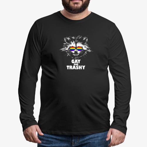 Gay and Trashy Raccoon Sunglasses LGBTQ Pride - Men's Premium Long Sleeve T-Shirt
