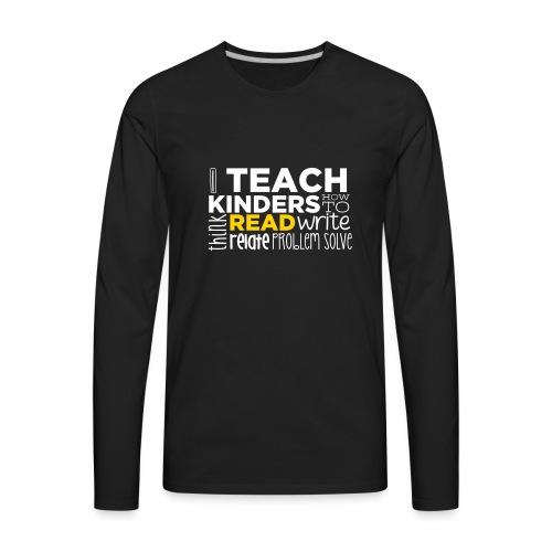 I Teach Kinders How To Read Kindergarten Teacher - Men's Premium Long Sleeve T-Shirt