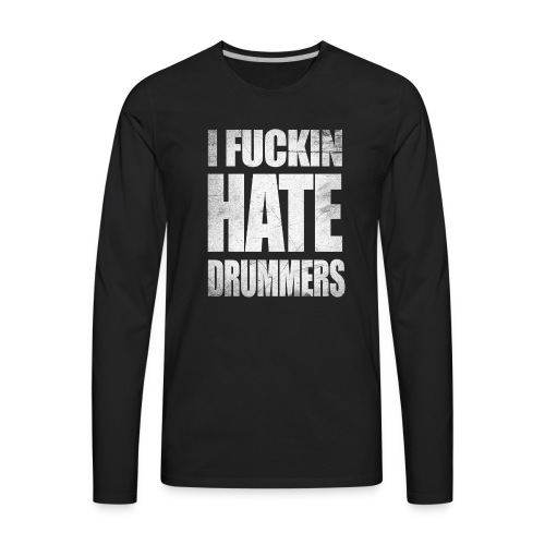 i_hate_drummers_SCRATCH20 - Men's Premium Long Sleeve T-Shirt