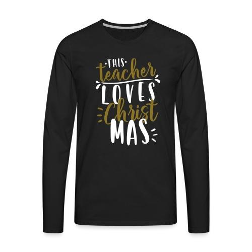 This Teacher Loves Christmas Teacher T-Shirts - Men's Premium Long Sleeve T-Shirt