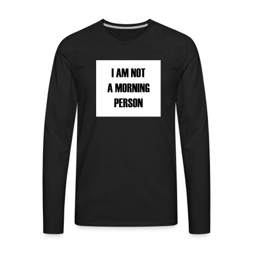 I'm not a Morning - Men's Premium Long Sleeve T-Shirt