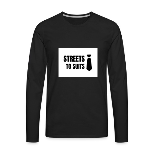 Streets To Suits - Men's Premium Long Sleeve T-Shirt