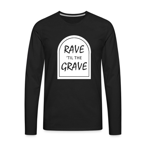 Rave til the Grave - Men's Premium Long Sleeve T-Shirt