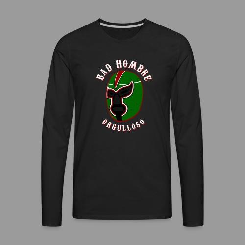 Proud Bad Hombre (Bad Hombre Orgulloso) - Men's Premium Long Sleeve T-Shirt