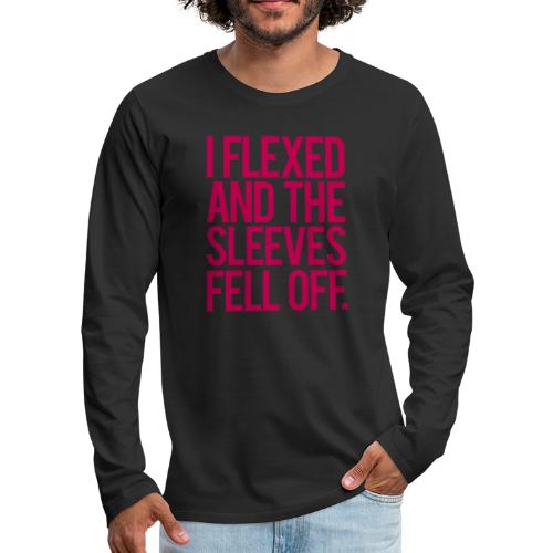 I Flexed and the Sleeves Fell Off - Gym Motivation - Men's Premium Long Sleeve T-Shirt