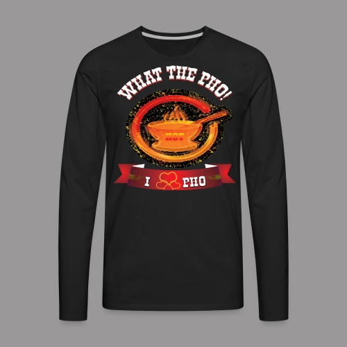 What The Pho - Men's Premium Long Sleeve T-Shirt