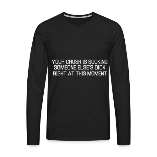Your crush is - Men's Premium Long Sleeve T-Shirt