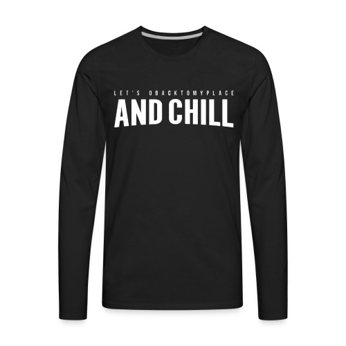 And Chill - Men's Premium Long Sleeve T-Shirt
