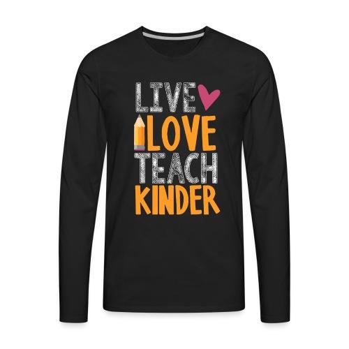Live Love Teach Kindergarten Teacher T-Shirts - Men's Premium Long Sleeve T-Shirt