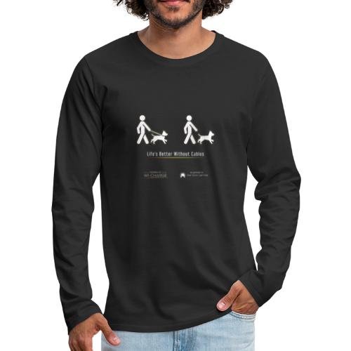 Life's better without cables : Dogs - SELF - Men's Premium Long Sleeve T-Shirt