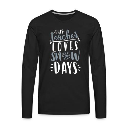 This Teacher Loves Snow Days Funny Winter Teacher - Men's Premium Long Sleeve T-Shirt
