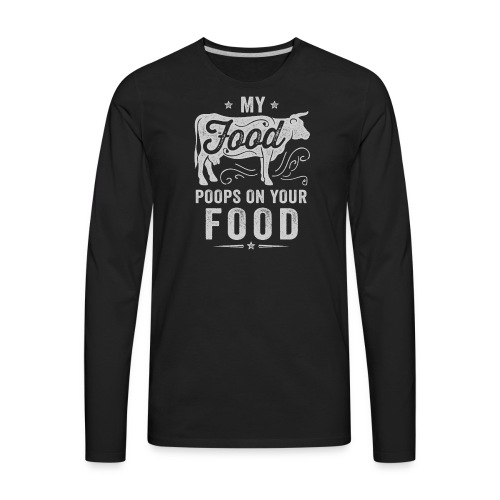 My Food Poops on Your Food - Men's Premium Long Sleeve T-Shirt