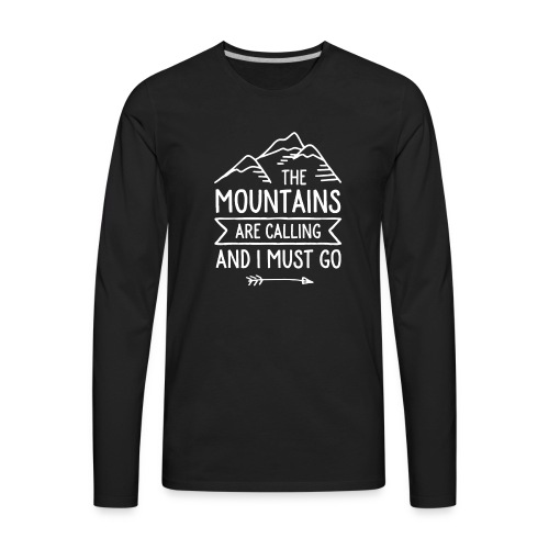 The Mountains are Calling and I Must Go - Men's Premium Long Sleeve T-Shirt