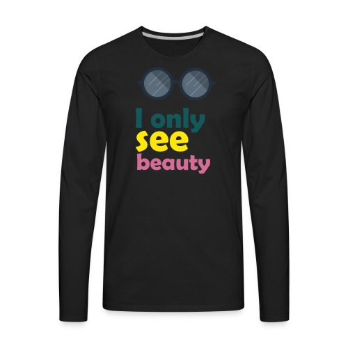I only see beauty - Men's Premium Long Sleeve T-Shirt