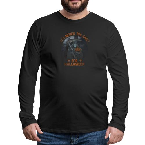 Never To Early - Men's Premium Long Sleeve T-Shirt